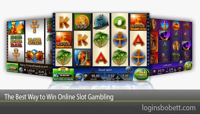The Best Way to Win Online Slot Gambling