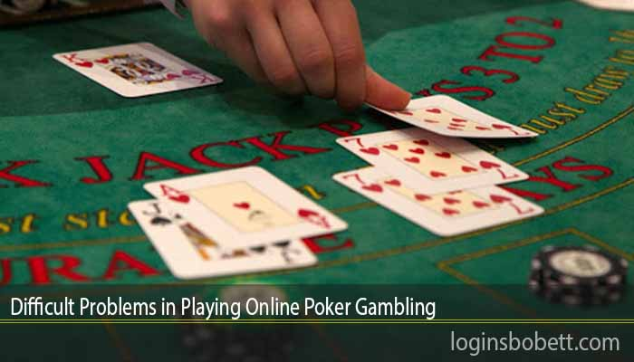 Difficult Problems in Playing Online Poker Gambling
